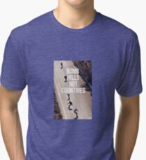 Bomb Hills Not Countries Tri-blend T-Shirt