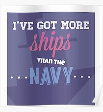 I've Got More Ships then the Navy Poster