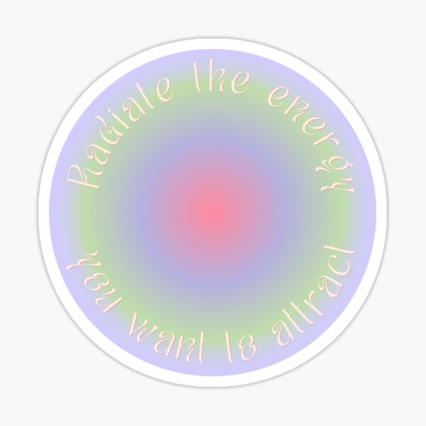 """<3 """"Radiate the energy you want to attract"""" Sticker"""