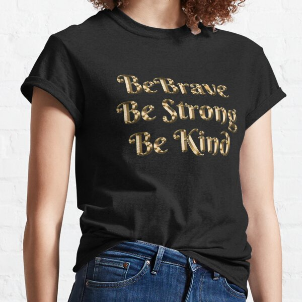 Be Brave, Be Strong, Be Kind - Gold Text Short-Sleeve Unisex T-Shirt - We're All In This Together Classic T-Shirt