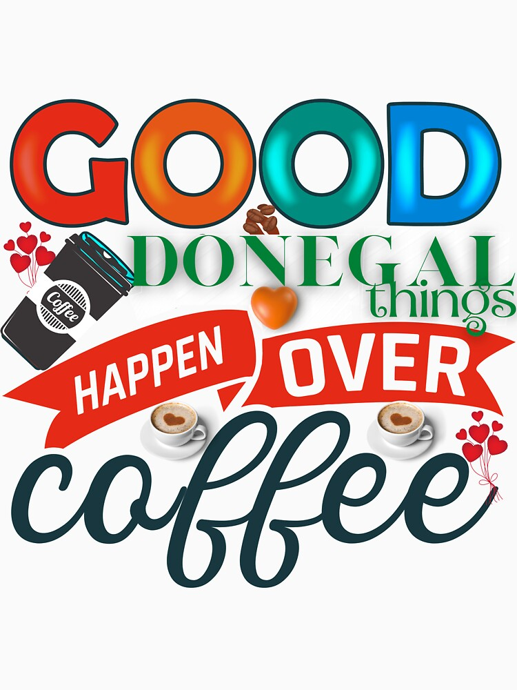 GOOD DONEGAL THINGS HAPPEN OVER COFFEE by OliDesigns