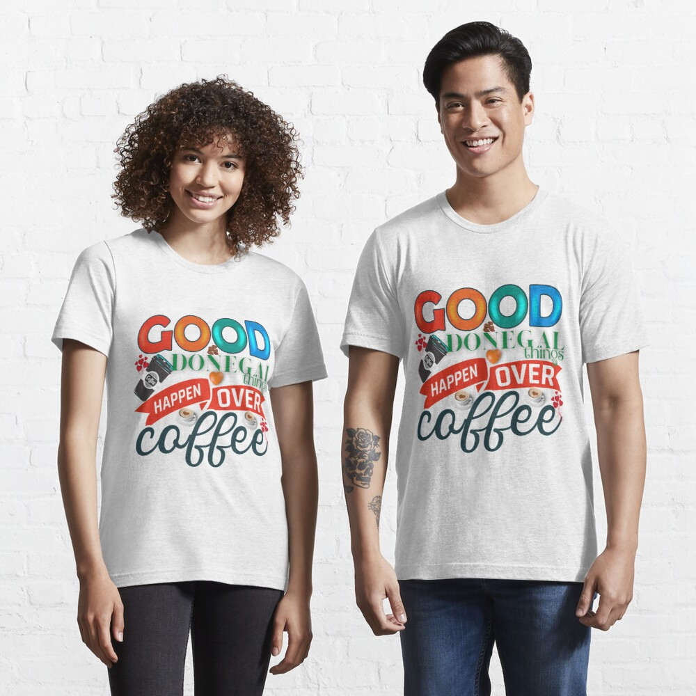 GOOD DONEGAL THINGS HAPPEN OVER COFFEE Essential T-Shirt