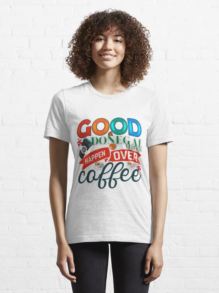 Alternate view of GOOD DONEGAL THINGS HAPPEN OVER COFFEE Essential T-Shirt
