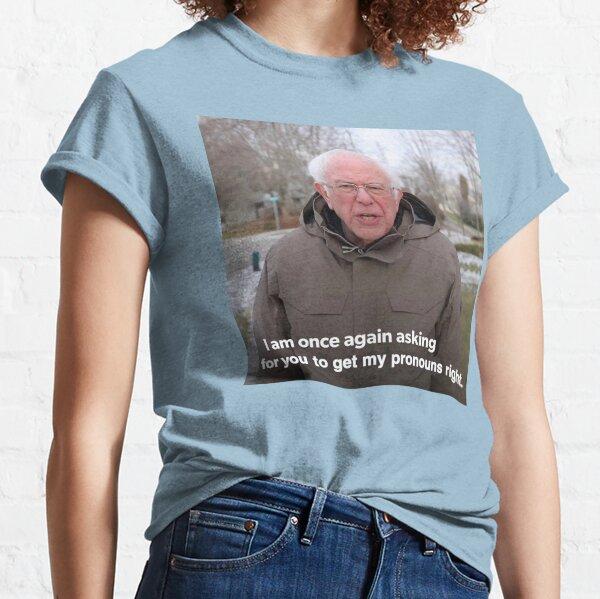 Bernie Sanders Meme - Get My Pronouns Right Classic T-Shirt