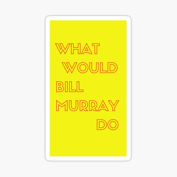 What Would Bill Murray Do - Part Two  Sticker