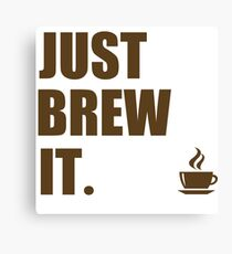 Just Brew It Morning Coffee Humor Canvas Print