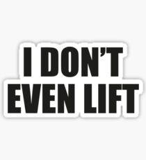 I Don't Even Lift Sticker