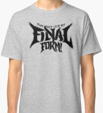 THIS ISN'T EVEN MY FINAL FORM! Classic T-Shirt