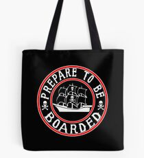 Prepare to be Boarded! Funny Pirate Ship Tote Bag