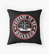 Prepare to be Boarded! Funny Pirate Ship Throw Pillow