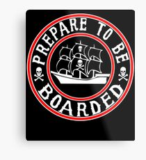 Prepare to be Boarded! Funny Pirate Ship Metal Print