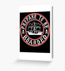 Prepare to be Boarded! Funny Pirate Ship Greeting Card