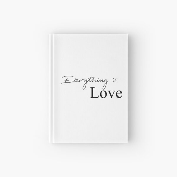Everything is love Hardcover Journal