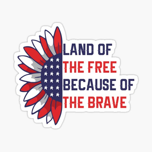 Land Of The Free Because Of The Brave Shirt, 4th Of July Shirt, Independence Day Shirt, Fourth Of July Shirt, American Flag Sticker