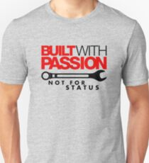 Built with passion Not for status (5) Unisex T-Shirt