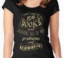 I just want to read BOOKS and ignore all of my problems and responsibilities Women's Fitted Scoop T-Shirt