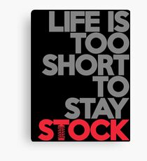 Life is too short to stay stock (1) Canvas Print