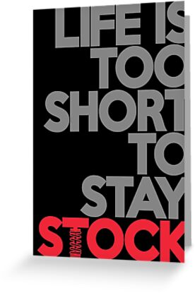Life is too short to stay stock (1) by PlanDesigner