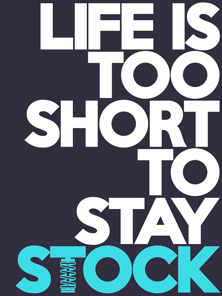 Life is too short to stay stock (3) | Unisex T-Shirt