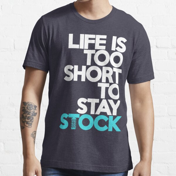 Life is too short to stay stock (3) Essential T-Shirt