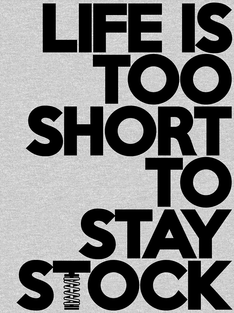 Life is too short to stay stock (6) | Unisex T-Shirt