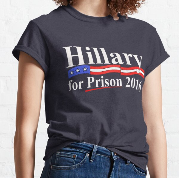 Hillary for Prison 4 Classic T-Shirt