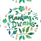 Planting Dreams  by madewithslnsw