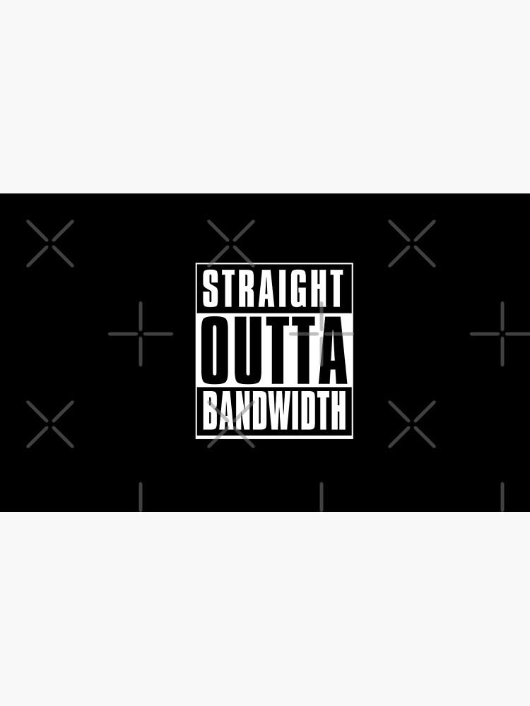 Straight Outta Bandwidth  by sketchNkustom