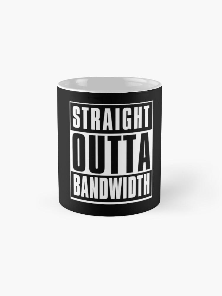 Alternate view of Straight Outta Bandwidth  Mug
