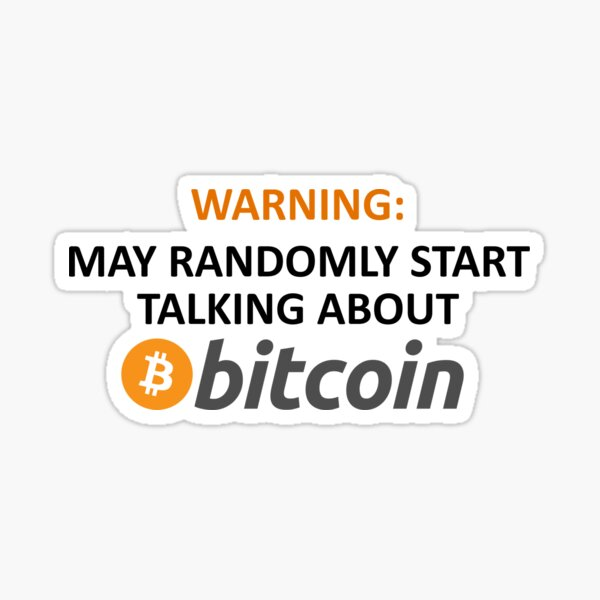 WARNING:  MAY RANDOMLY START TALKING ABOUT BITCOIN Sticker