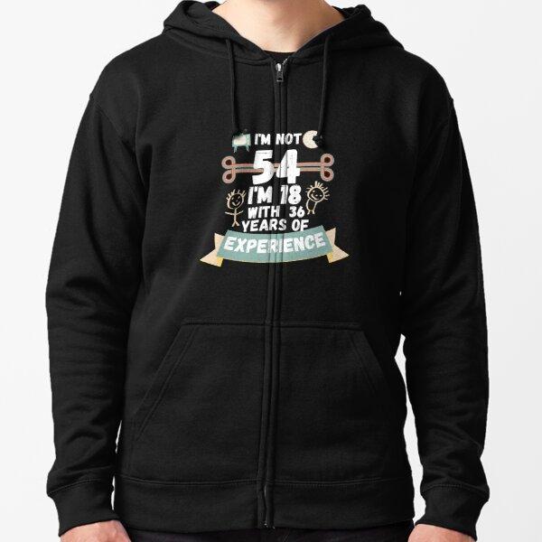 I'm not 54 I'm 18 with 36 of experience - for54 Zipped Hoodie