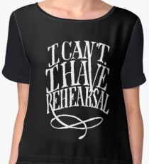 I Can't. I have Rehearsal. (White Text) Chiffon Top