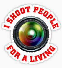 I shoot people for a living Sticker