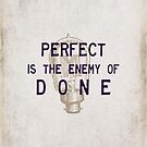 Perfect is the enemy of done by hispurplegloves