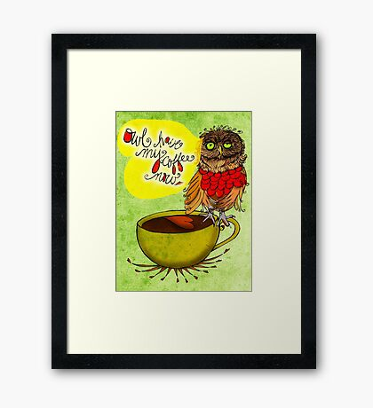 What my #Coffee says to me - Owl have my Coffee now Framed Print
