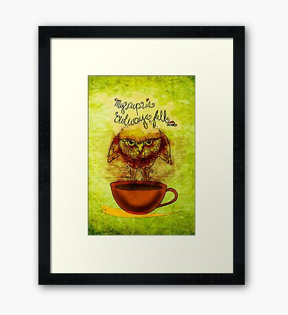 What my #Coffee says to me - Cup OWLways full Jan 30 2014 Framed Print