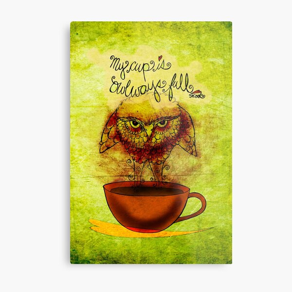 What my #Coffee says to me - Cup OWLways full Jan 30 2014 Metal Print