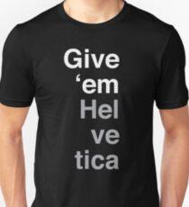 Give 'em Helvetica T-Shirt