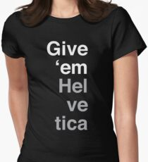 Give 'em Helvetica Womens Fitted T-Shirt