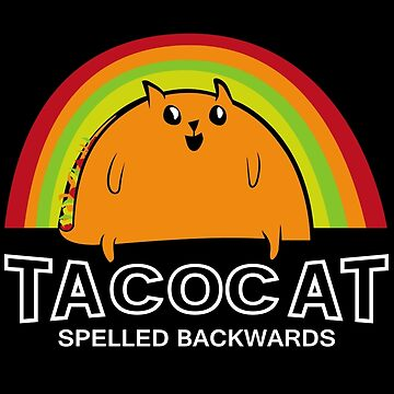 Taco Cat Spelled Backwards by blackhsu