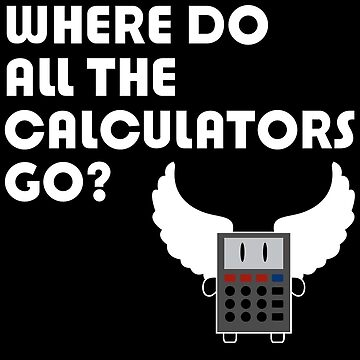 Where Do All The Calculators Go ? by blackhsu