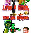 Lifes a Glitch, then you respawn by ramox90
