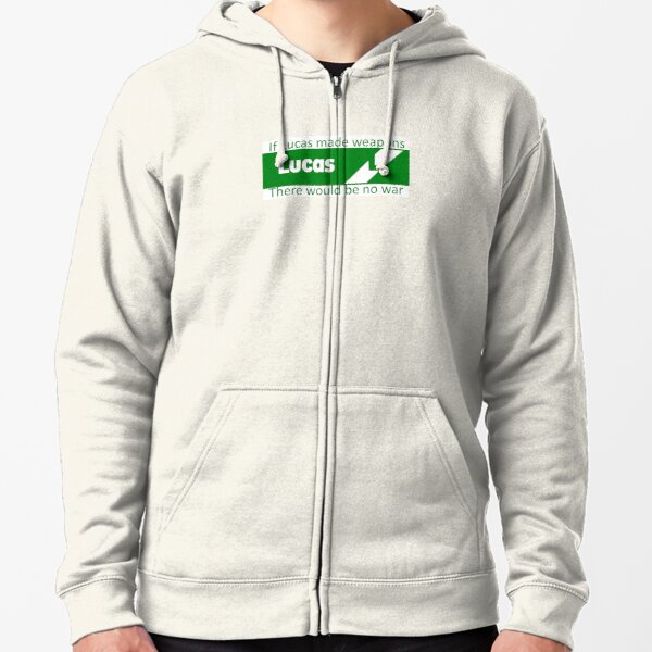 If Lucas Made Weapons, There Would Be No War Zipped Hoodie