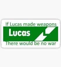 If Lucas Made Weapons, There Would Be No War Sticker