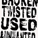 Broken Twisted Used and Unwanted by tommytidalwave
