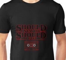 Should I Stay or Should I go? (Stranger Things + The Clash) Unisex T-Shirt