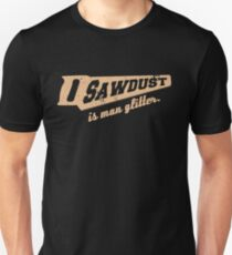 Sawdust is Man Glitter Woodworking humour Unisex T-Shirt