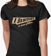 Sawdust is Man Glitter Woodworking humour Womens Fitted T-Shirt