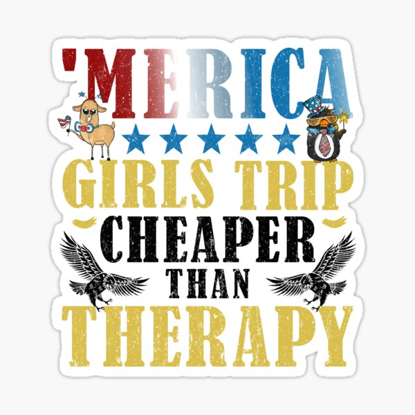 The Merica Girls Trip Cheaper Than Therapy Funny Sticker