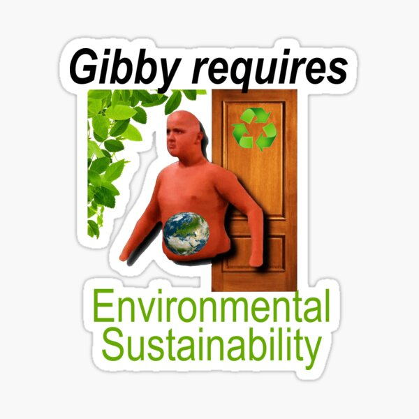 Gibby Requires Environmental Sustainability Funny Sticker